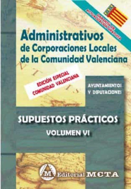 ADMINISTRATIVOS DE CORPORACIONES LOCALES DE LA COMUNIDAD VALENCIANA VOLUMEN VI: SUPUESTOS PRACTICOS
