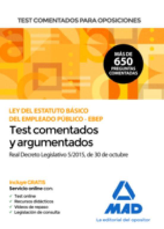 TEST COMENTADOS PARA OPOSICIONES DE LA LEY DEL ESTATUTO BASICO DE L EMPLEADO PÚBLICO -EBEP- (REAL DECRETO LEGISLATIVO 5/2015, DE 30 DE OCTUBRE)