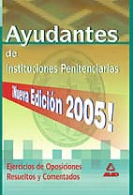 AYUDANTES DE INSTITUCIONES PENITENCIARIAS: EJERCICIOS DE OPOSICIO NES COMENTADOS Y RESUELTOS