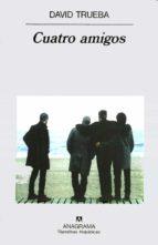 cuatro amigos-david trueba-9788433910899