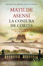 la conjura de cortés (ebook)-matilde asensi-9788408009269