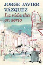 LA VIDA IBA EN SERIO + #2#VAZQUEZ, JORGE JAVIER#33399# 