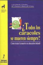 ¿todos los caracoles se mueren siempre?: como tratar la muerte en educacion infantil-9788479602789