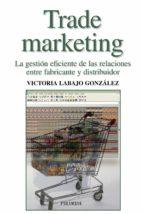 trade marketing : la gestion eficiente de las relaciones entre fa bricante y distribuidor-victoria labajo gonzalez-9788436821079